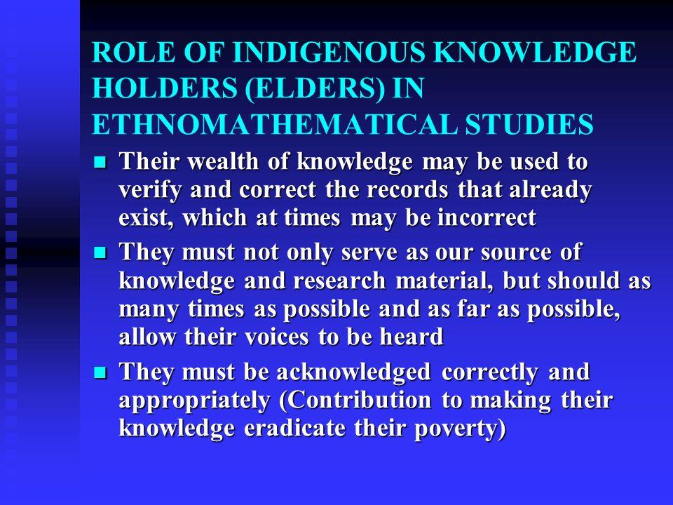 ROLE OF INDIGENOUS KNOWLEDGE HOLDERS (ELDERS) IN ETHNOMATHEMATICAL STUDIES