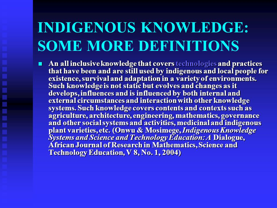 INDIGENOUS KNOWLEDGE: SOME MORE DEFINITIONS