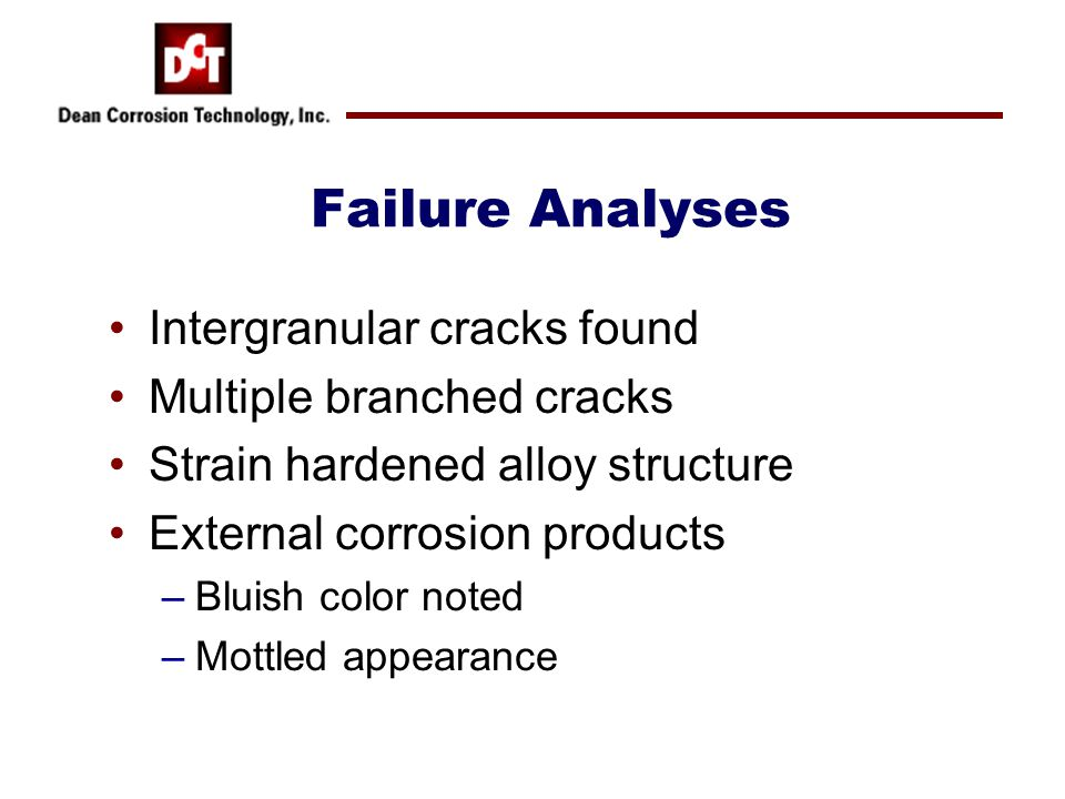Failure Analyses Intergranular cracks found Multiple branched cracks