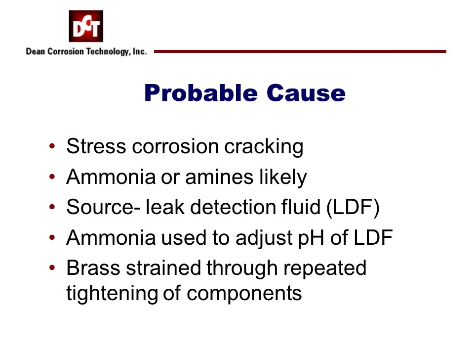 Probable Cause Stress corrosion cracking Ammonia or amines likely