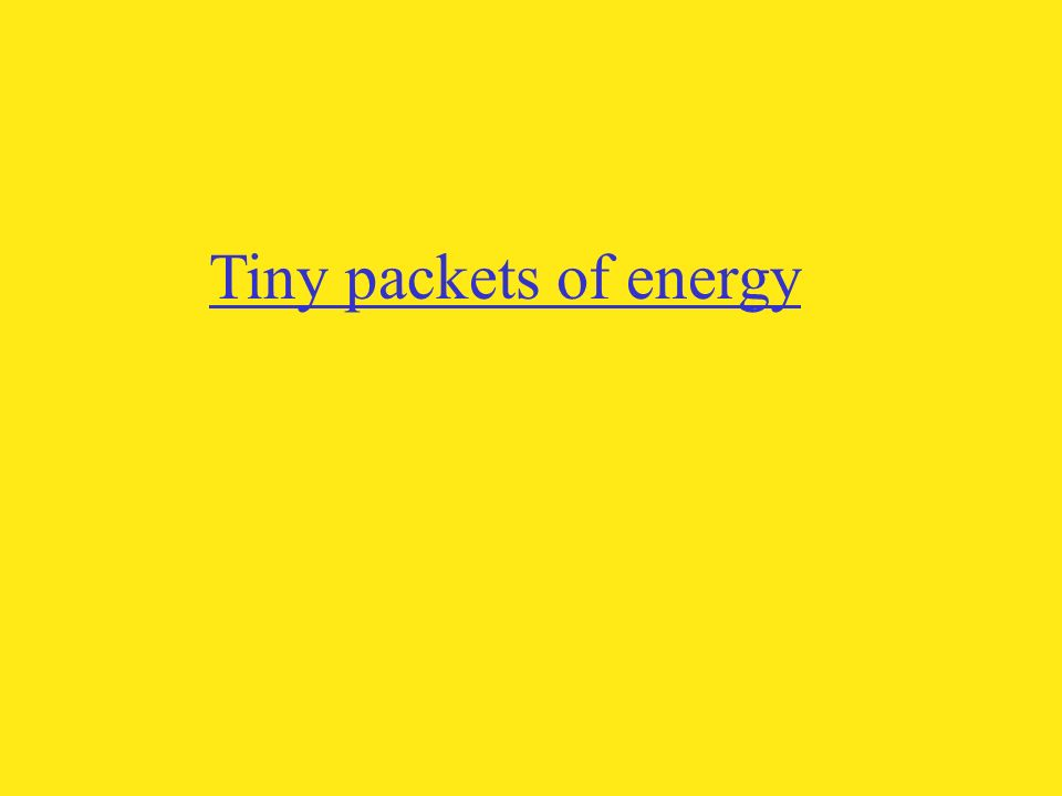Tiny packets of energy