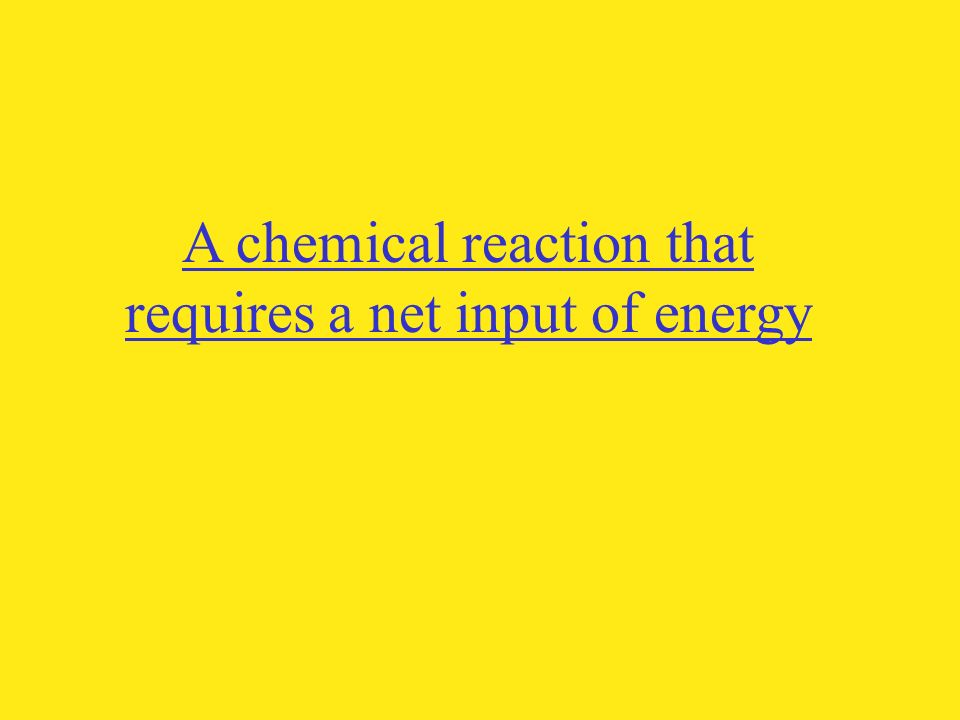 A chemical reaction that requires a net input of energy