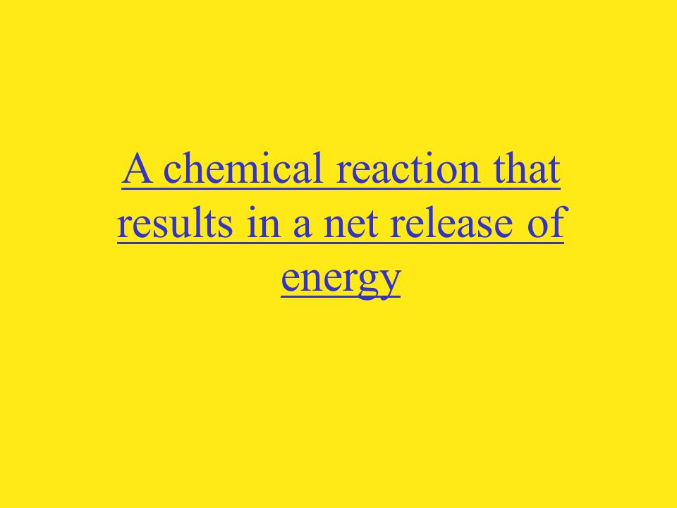 A chemical reaction that results in a net release of energy