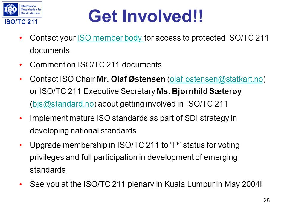 Get Involved!! Contact your ISO member body for access to protected ISO/TC 211 documents. Comment on ISO/TC 211 documents.