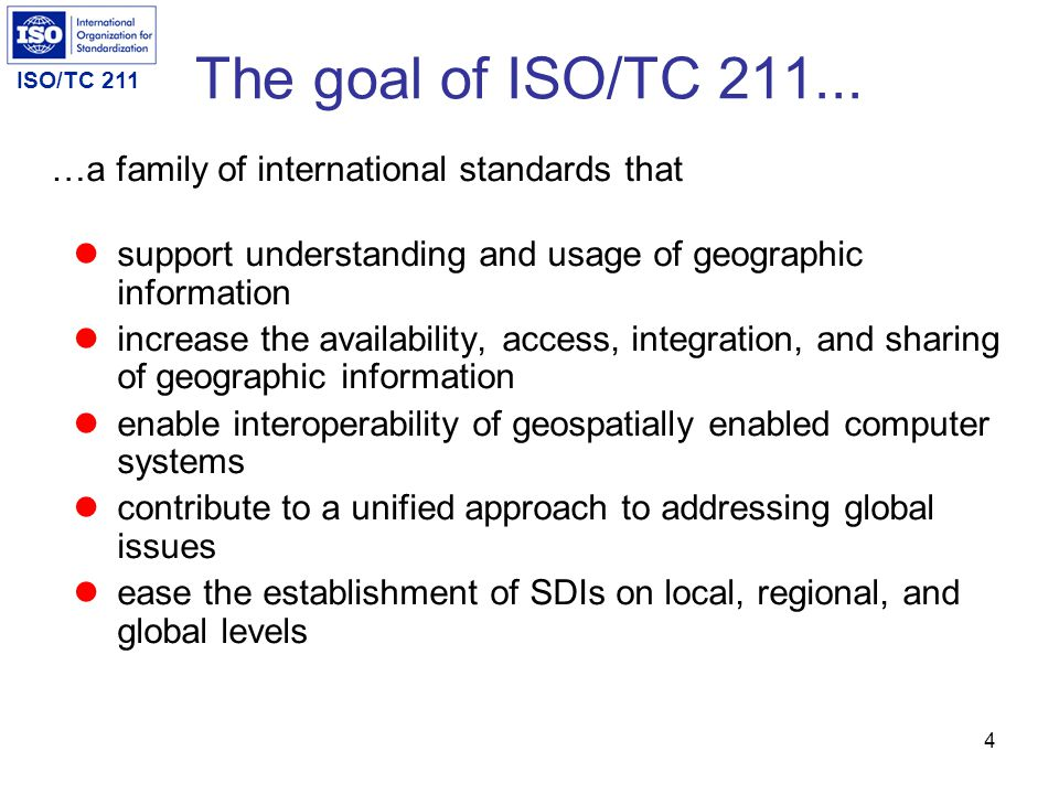 The goal of ISO/TC 211... …a family of international standards that