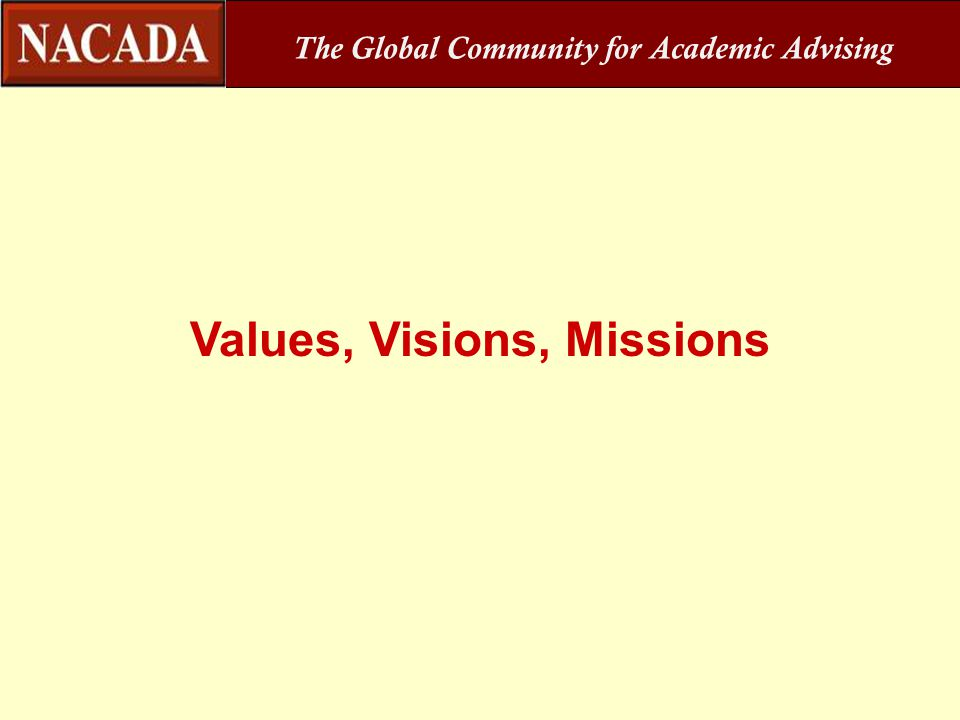 The Global Community for Academic Advising Values, Visions, Missions
