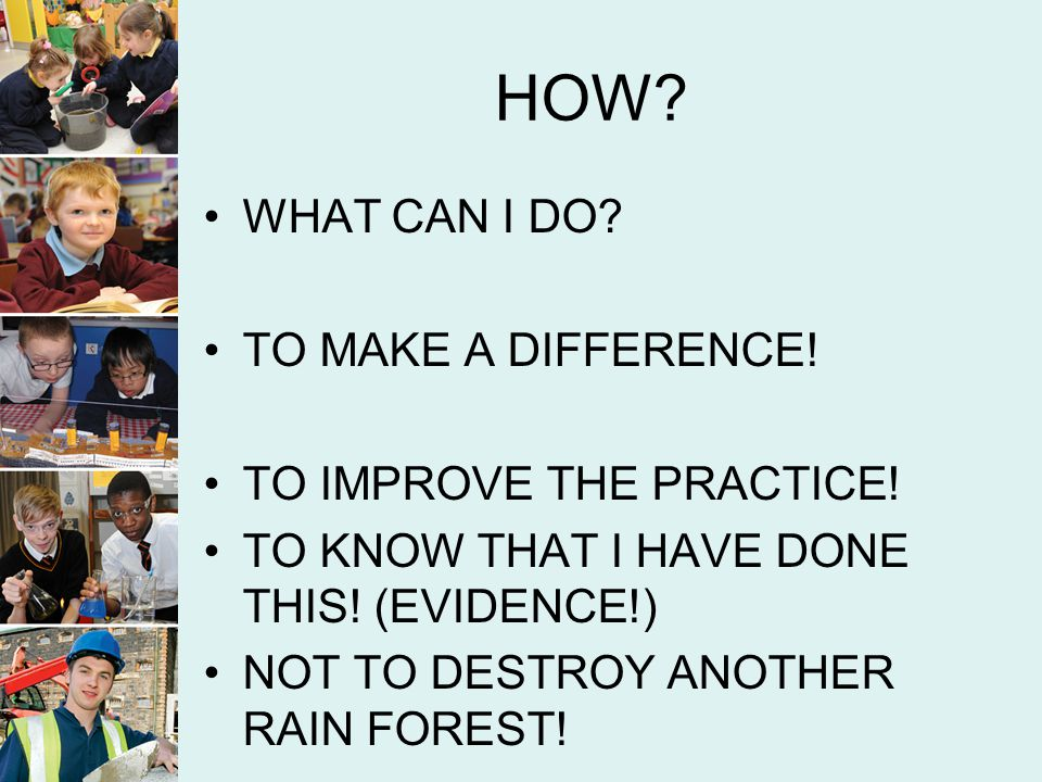 HOW WHAT CAN I DO TO MAKE A DIFFERENCE! TO IMPROVE THE PRACTICE!