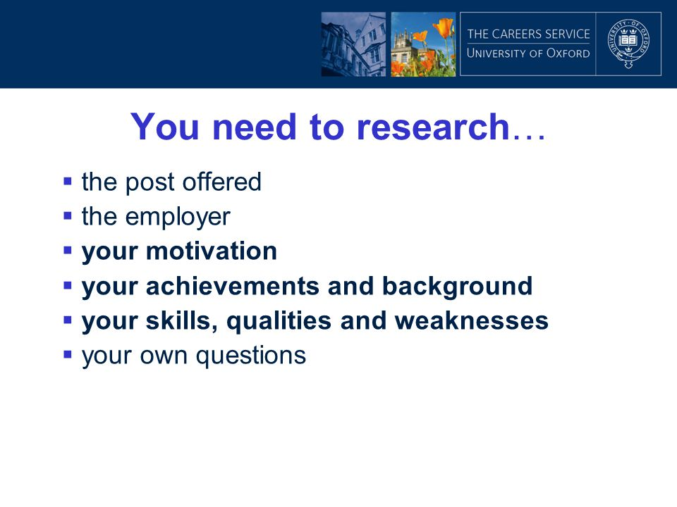 You need to research… the post offered the employer your motivation