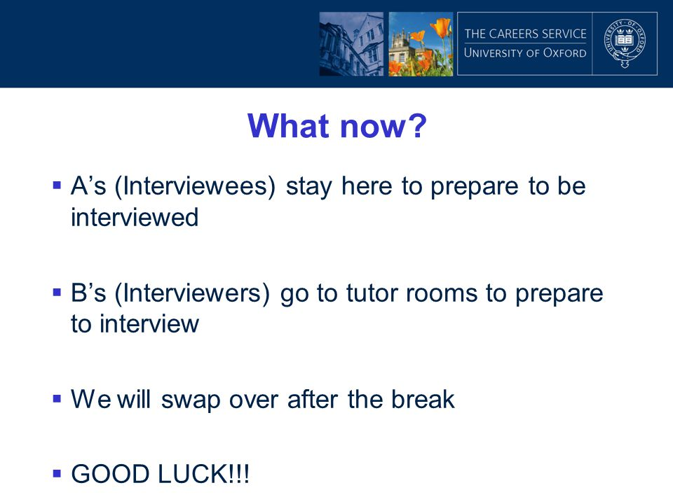 What now A's (Interviewees) stay here to prepare to be interviewed