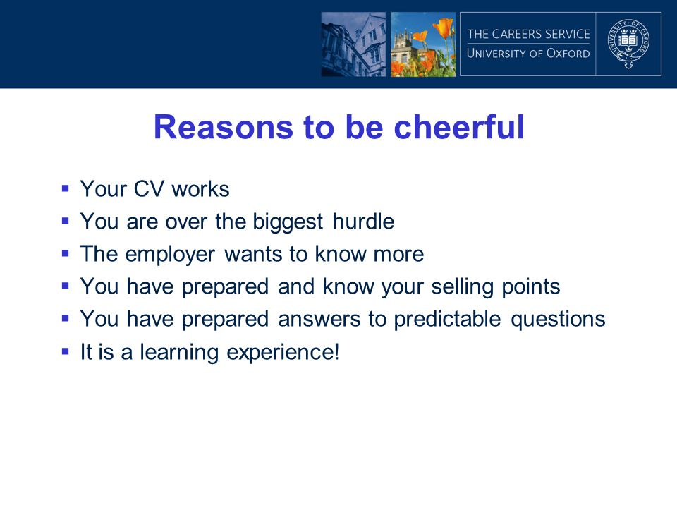 Reasons to be cheerful Your CV works You are over the biggest hurdle