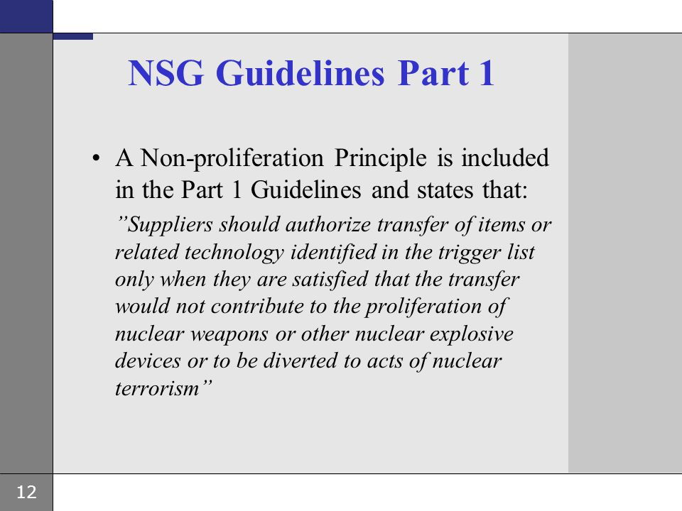NSG Guidelines Part 1 A Non-proliferation Principle is included in the Part 1 Guidelines and states that: