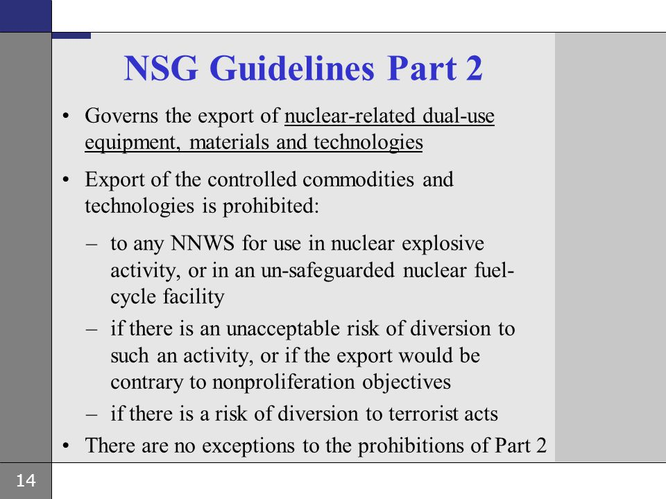NSG Guidelines Part 2 Governs the export of nuclear-related dual-use equipment, materials and technologies.