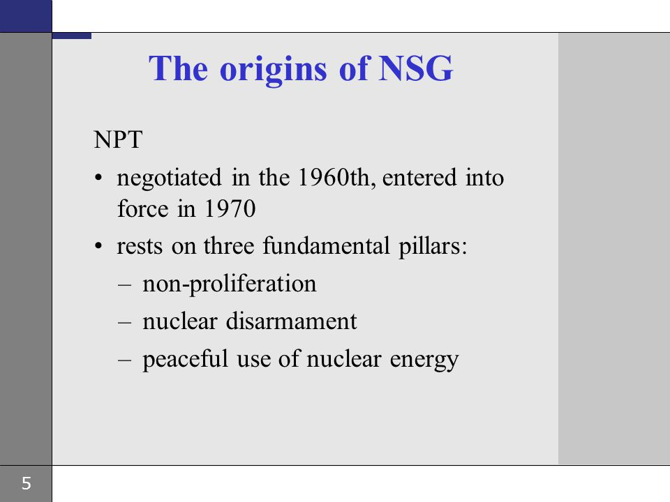 The origins of NSG NPT. negotiated in the 1960th, entered into force in 1970. rests on three fundamental pillars: