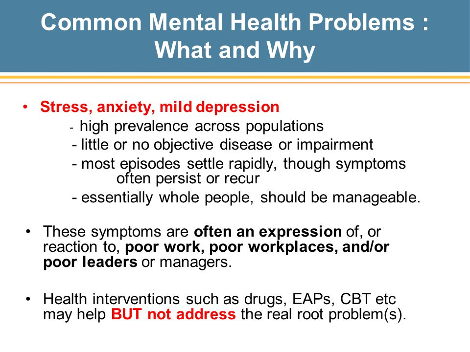 Common Mental Health Problems : What and Why