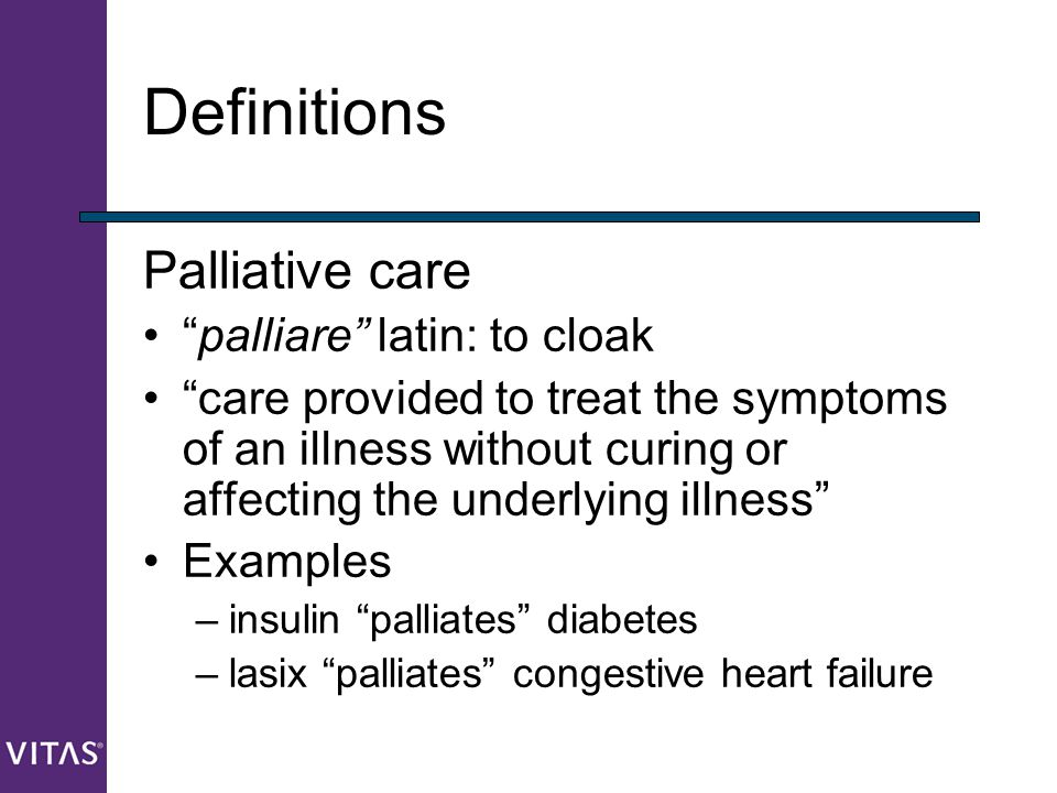 Definitions Palliative care palliare latin: to cloak