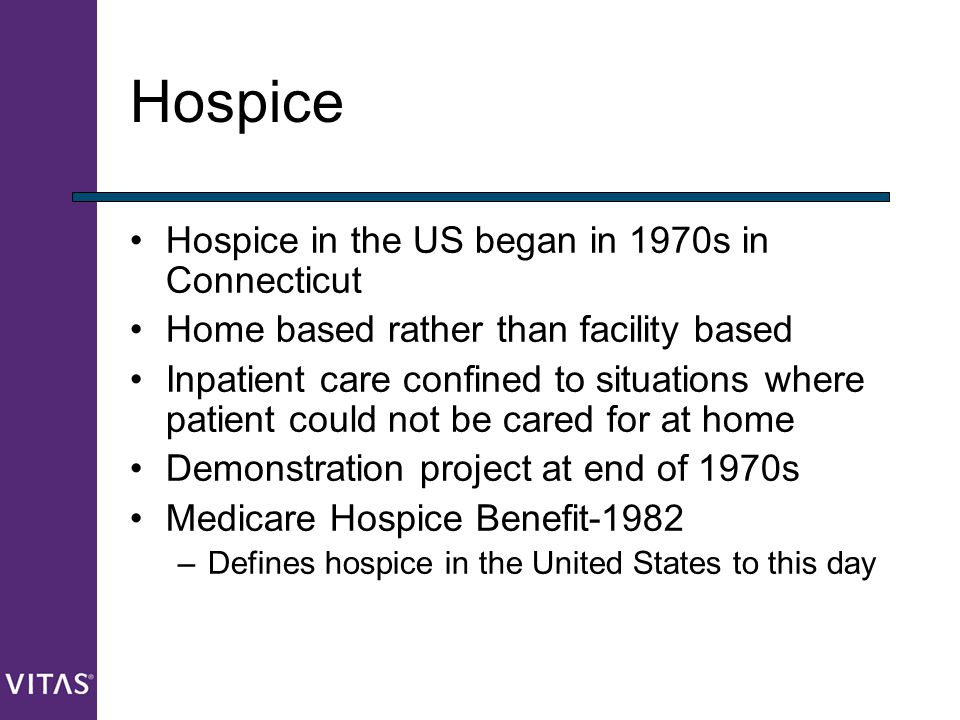 Hospice Hospice in the US began in 1970s in Connecticut