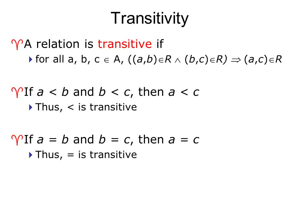Transitivity A relation is transitive if
