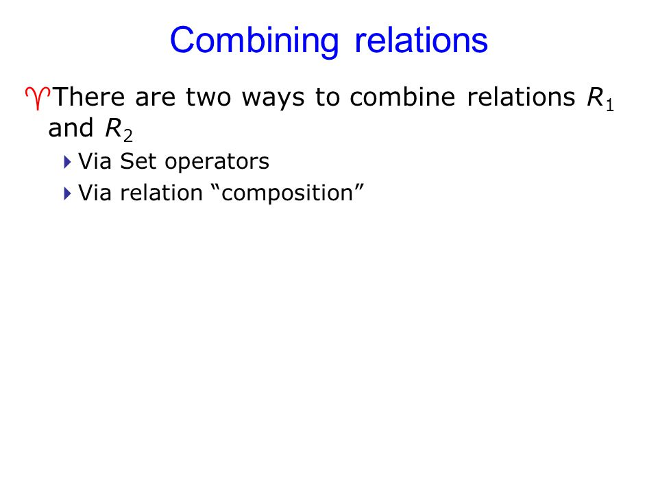 Combining relations There are two ways to combine relations R1 and R2