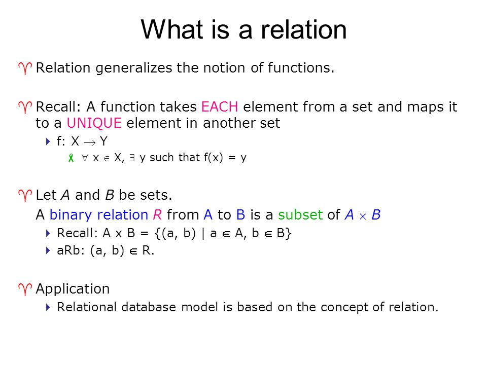 What is a relation Relation generalizes the notion of functions.