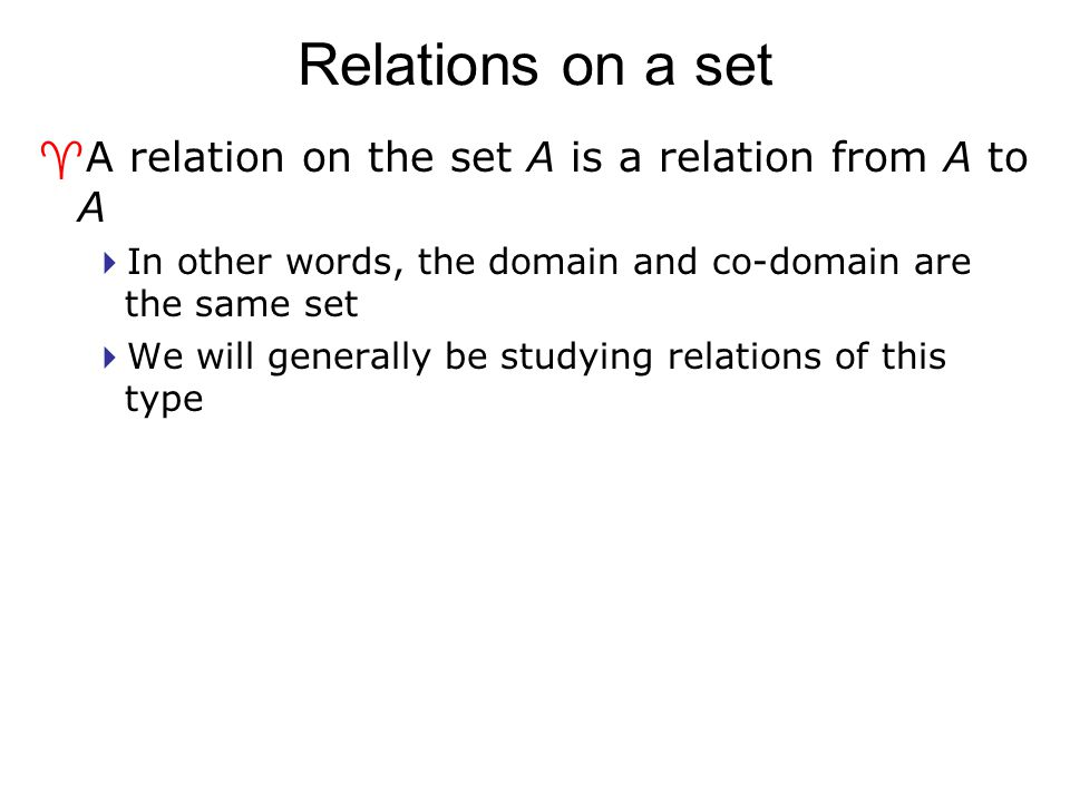 Relations on a set A relation on the set A is a relation from A to A