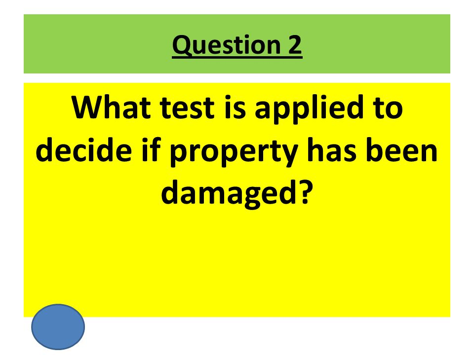 What test is applied to decide if property has been damaged