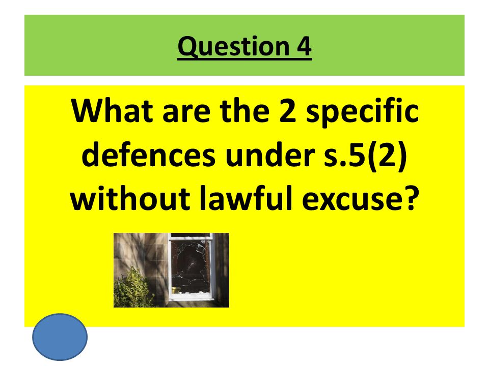 What are the 2 specific defences under s.5(2) without lawful excuse