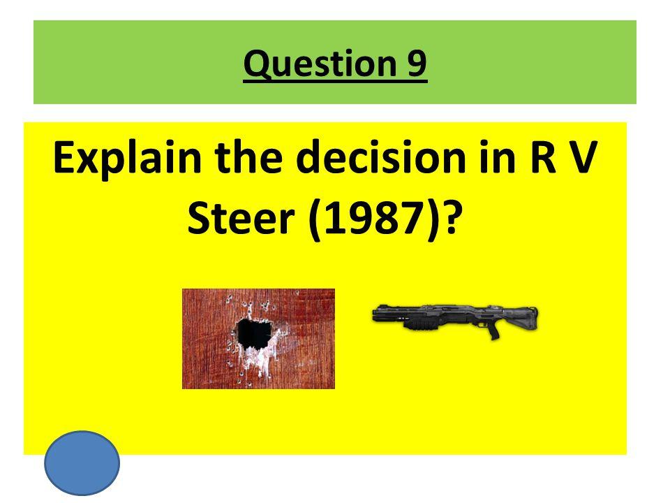 Explain the decision in R V Steer (1987)