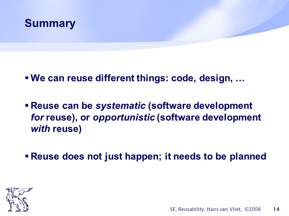 Summary We can reuse different things: code, design, …
