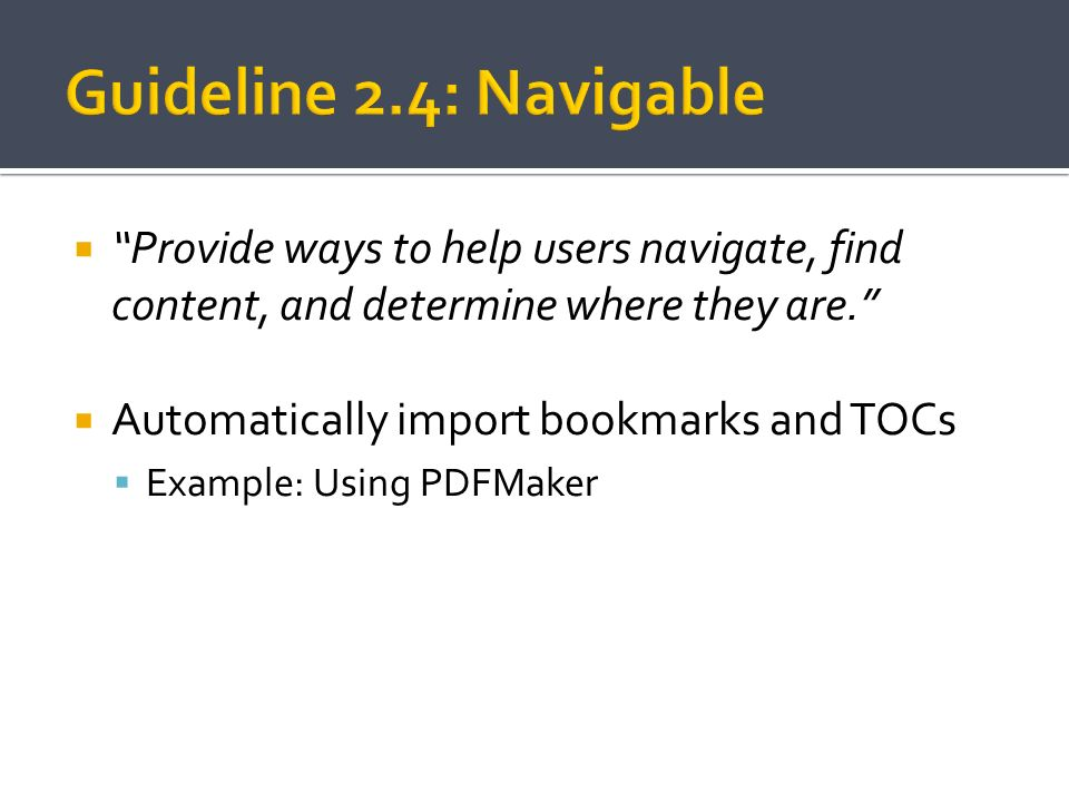 Guideline 2.4: Navigable Provide ways to help users navigate, find content, and determine where they are.