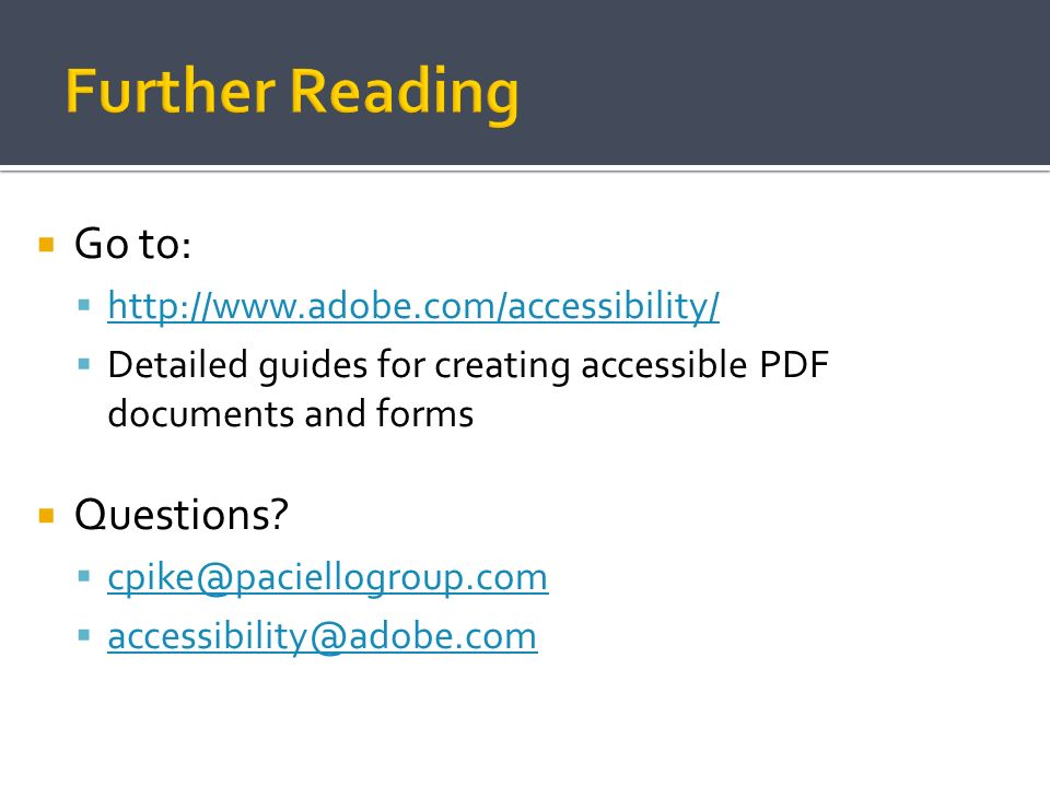 Further Reading Go to: Questions http://www.adobe.com/accessibility/