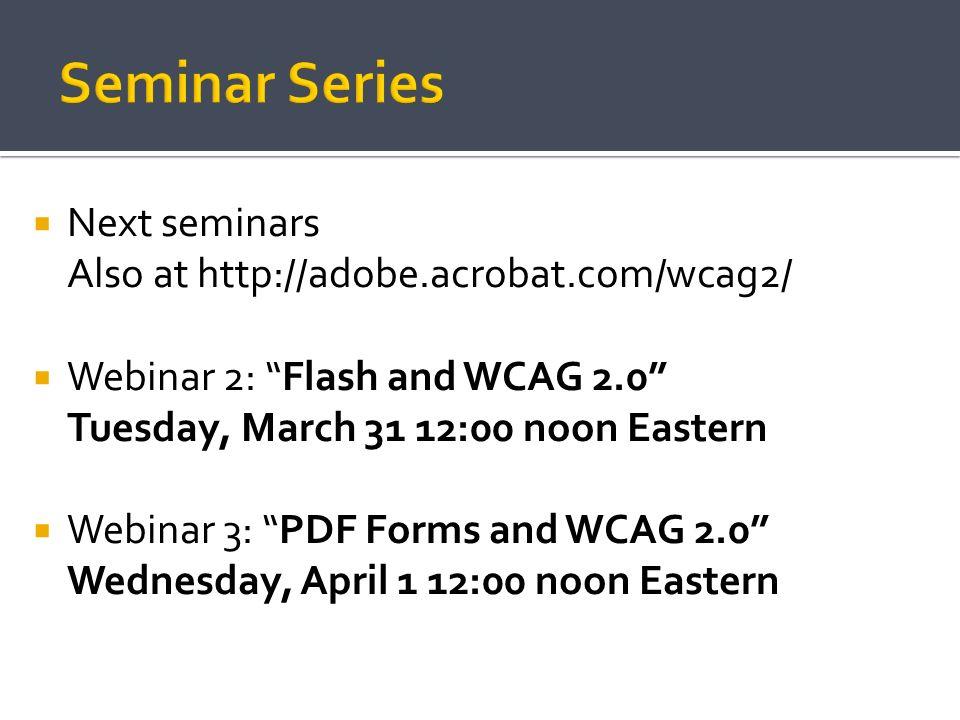 Seminar Series Next seminars Also at http://adobe.acrobat.com/wcag2/