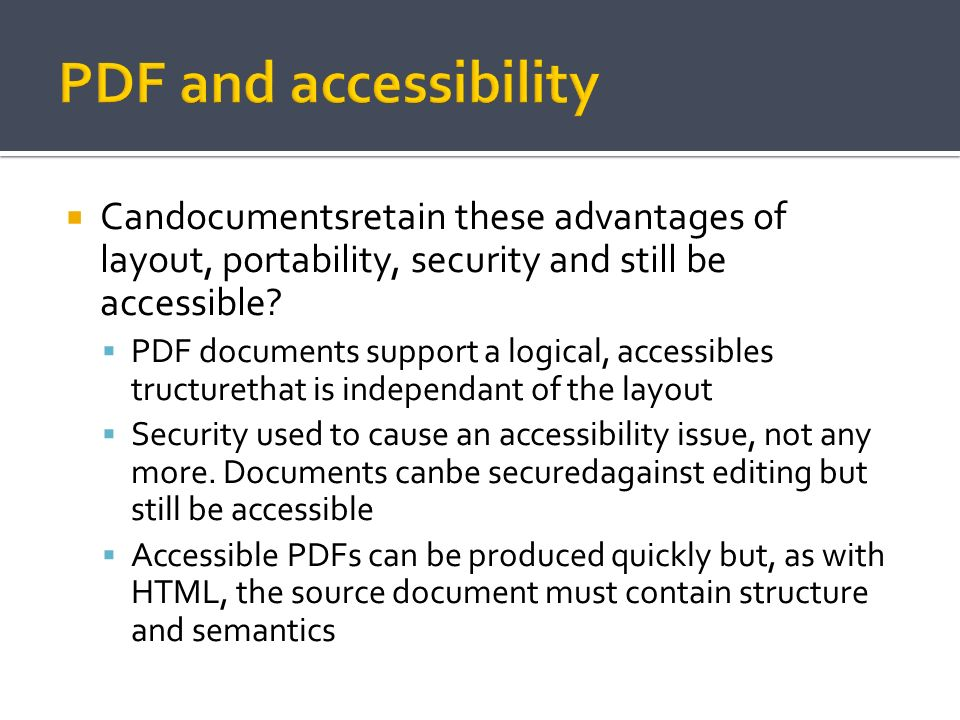 PDF and accessibility Candocumentsretain these advantages of layout, portability, security and still be accessible