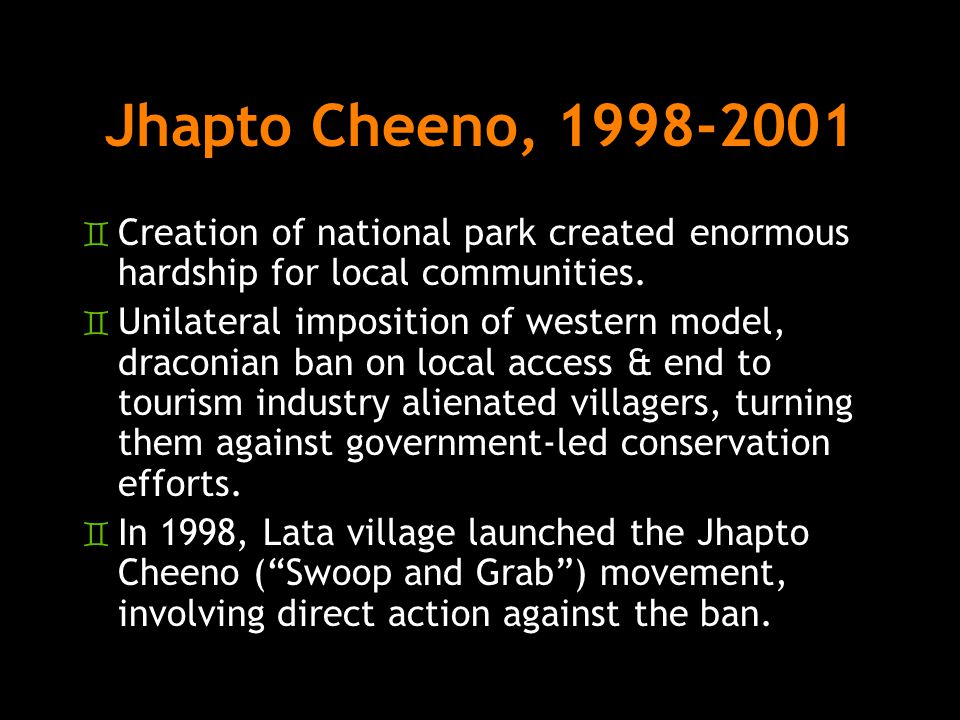 Jhapto Cheeno, 1998-2001 Creation of national park created enormous hardship for local communities.