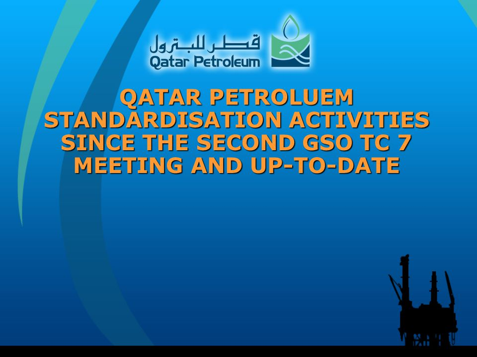 QATAR PETROLUEM STANDARDISATION ACTIVITIES SINCE THE SECOND GSO TC 7 MEETING AND UP-TO-DATE