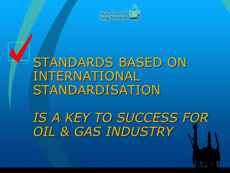 STANDARDS BASED ON INTERNATIONAL STANDARDISATION IS A KEY TO SUCCESS FOR OIL & GAS INDUSTRY