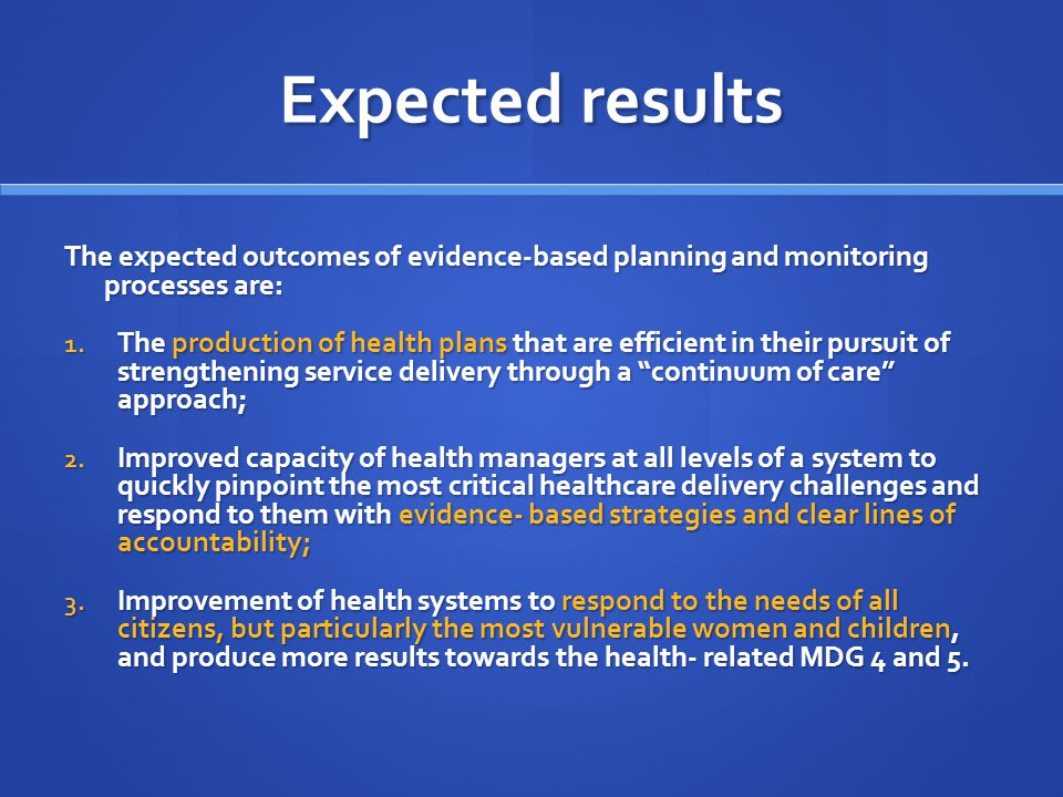 Expected results The expected outcomes of evidence-based planning and monitoring processes are: