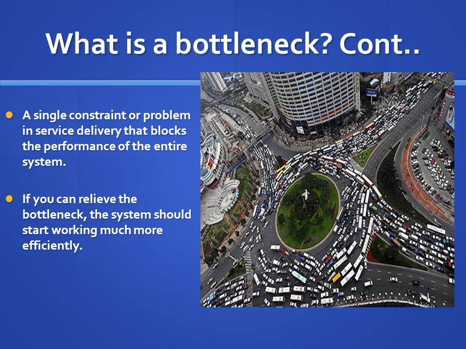 What is a bottleneck Cont..