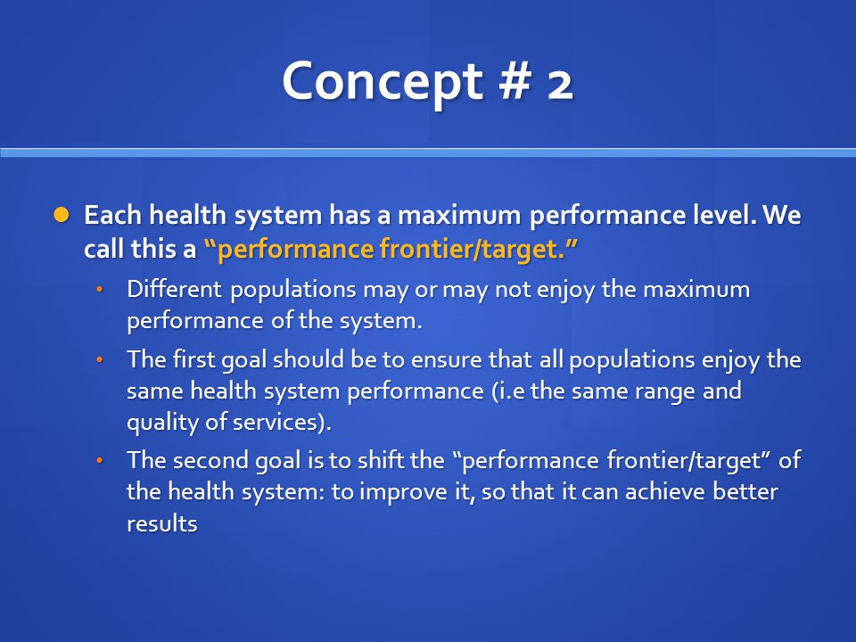 Concept # 2 Each health system has a maximum performance level. We call this a performance frontier/target.