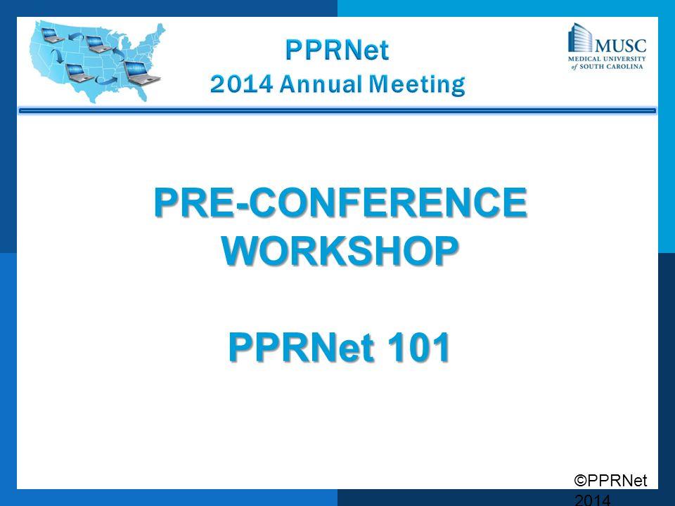 PRE-CONFERENCE WORKSHOP PPRNet 101