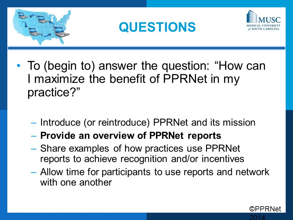 questions To (begin to) answer the question: How can I maximize the benefit of PPRNet in my practice