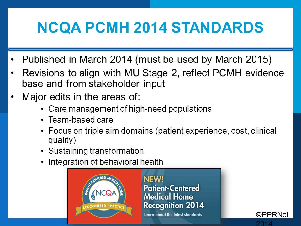 NCQA PCMH 2014 Standards Published in March 2014 (must be used by March 2015)