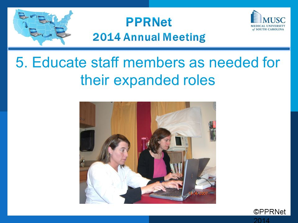 5. Educate staff members as needed for their expanded roles