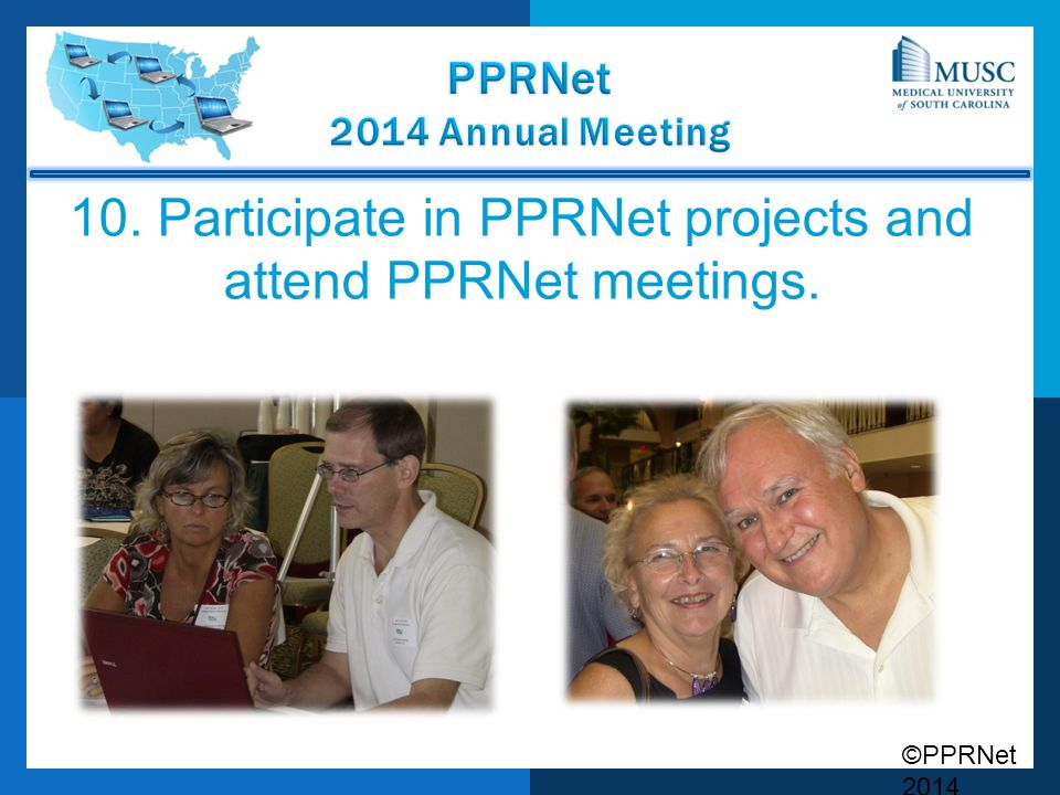 10. Participate in PPRNet projects and attend PPRNet meetings.