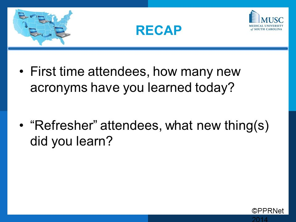 recap First time attendees, how many new acronyms have you learned today.