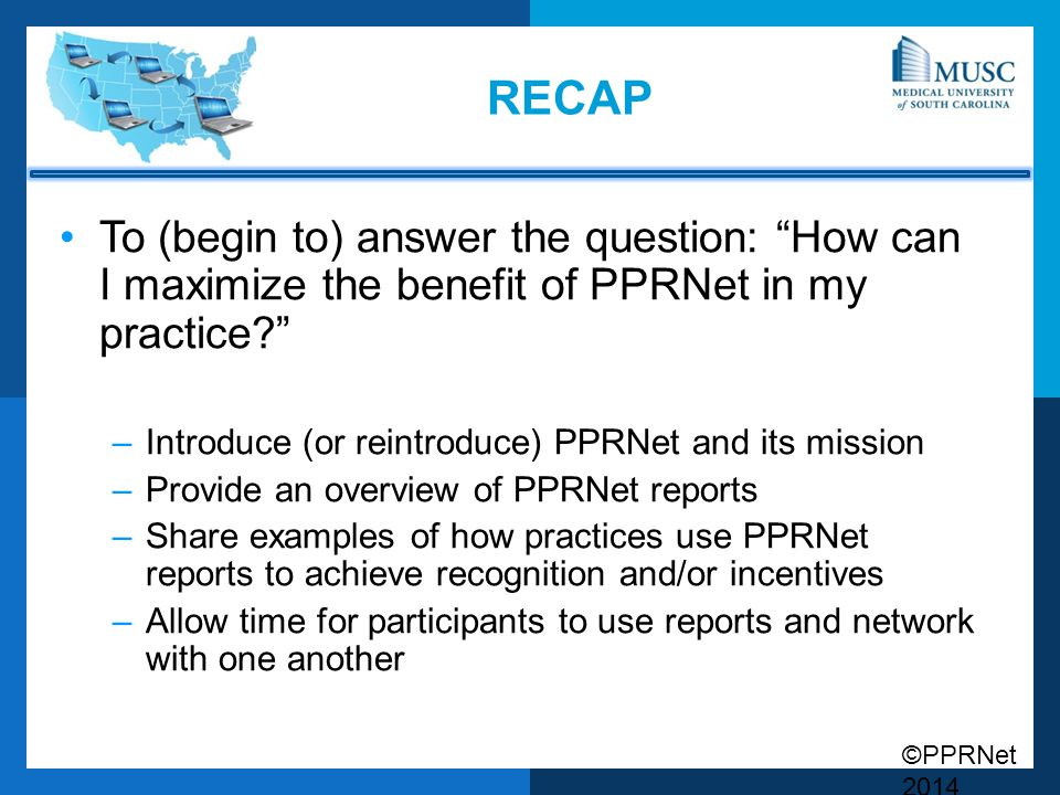 recap To (begin to) answer the question: How can I maximize the benefit of PPRNet in my practice