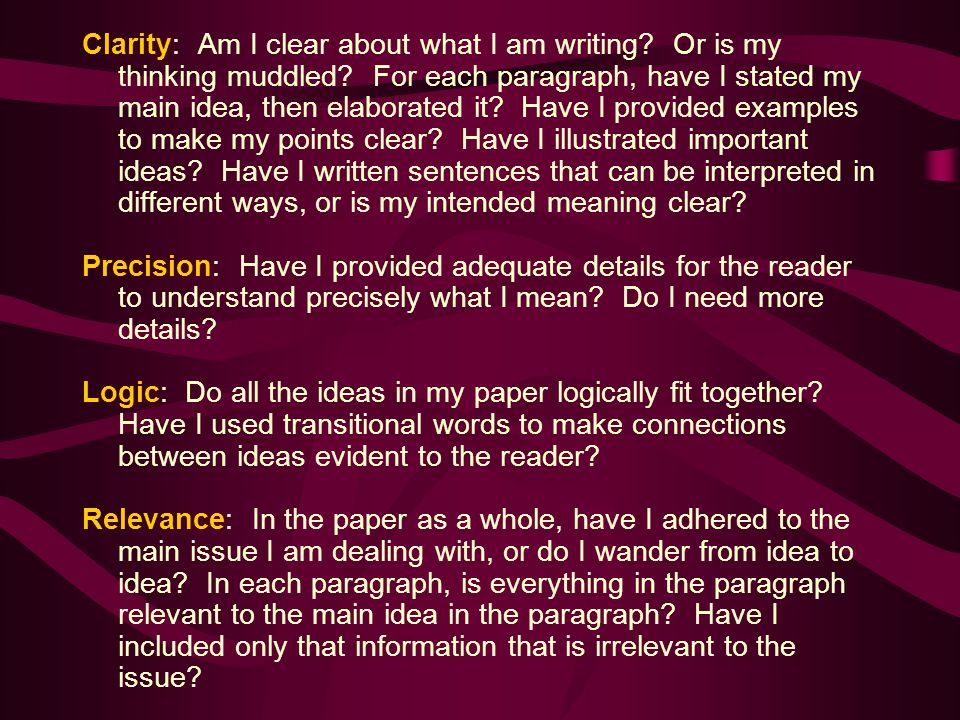 Clarity: Am I clear about what I am writing. Or is my thinking muddled