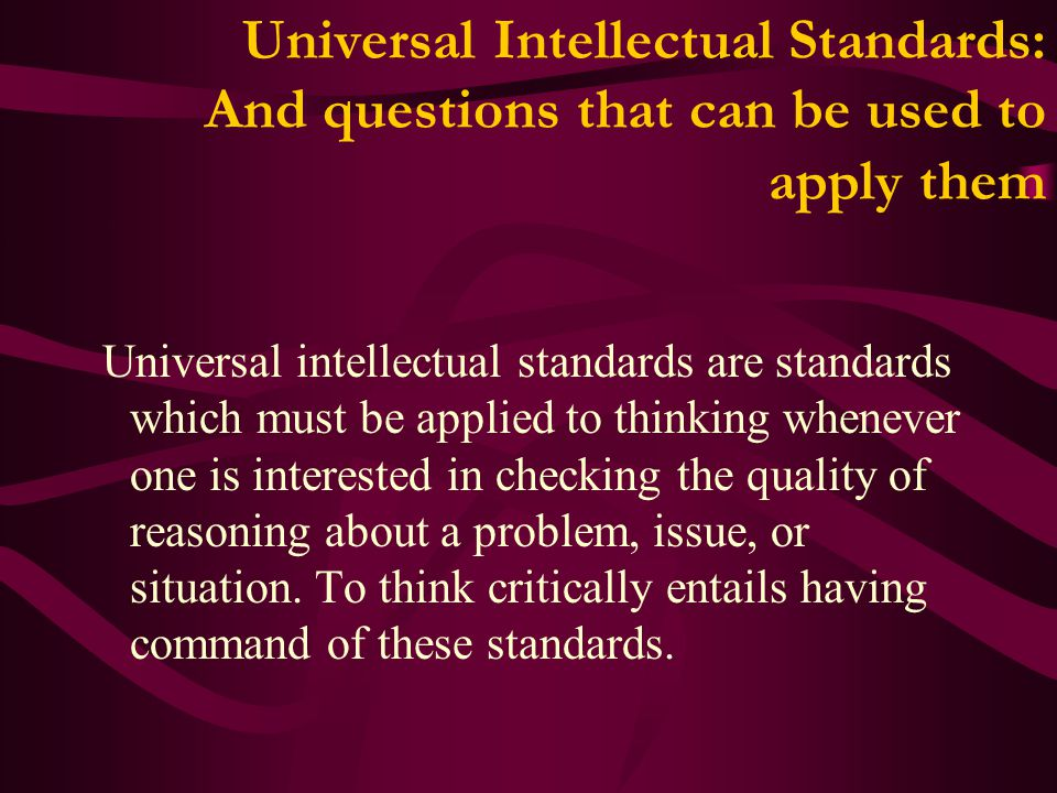 Universal Intellectual Standards: And questions that can be used to apply them