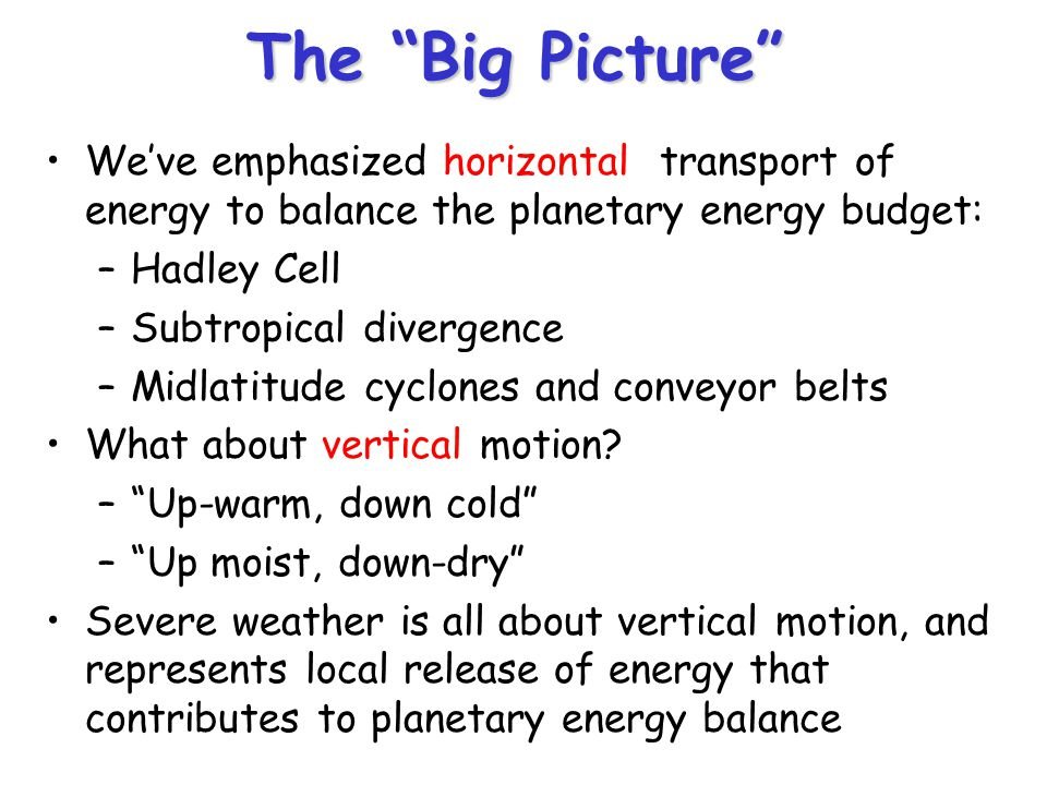 The Big Picture We've emphasized horizontal transport of energy to balance the planetary energy budget: