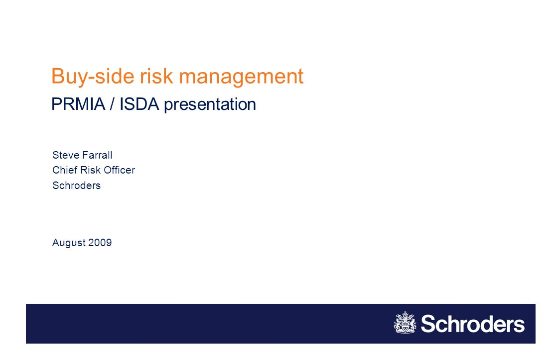 Contents Thoughts on Buy Side Risk Management Schroders