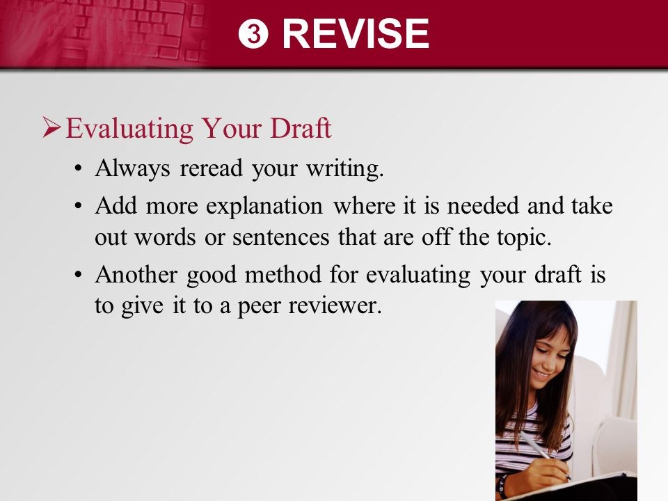 ➌ REVISE Evaluating Your Draft Always reread your writing.